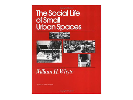 The Social Life Of Small Urban Spaces by William H. Whyte